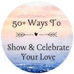 50+ Ways to Celebrate Your Love All Year Long
