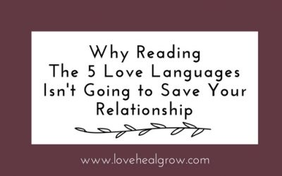 Reading The 5 Love Languages Isn't Going to Save Your Relationship