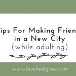 Tips for Making Friends in a New City (While Adulting)
