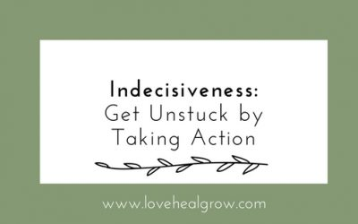 Indecisiveness: Get Unstuck by Taking Action