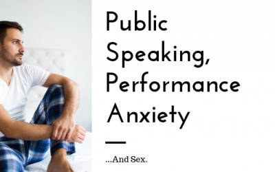 Public Speaking, Performance Anxiety…and Sex.