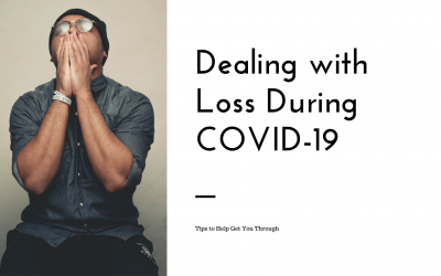Dealing with Loss During COVID-19  Tips to Help Get You Through